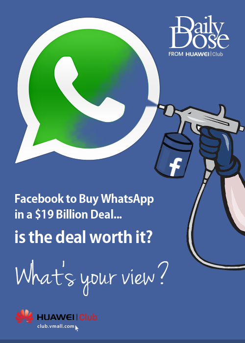 Huawei Club Daily Dose: Facebook to Buy WhatsApp for $16 Billion